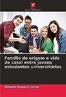 Família de origem e vida de casal entre jovens estudantes universitários