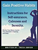 Gain Positive Habits: Instructions for Self-assurance, Calmness and Serenity