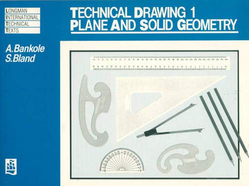 Technical Drawing: Solid and Plane Geometry (Longman International Technical Texts) (v. 1)