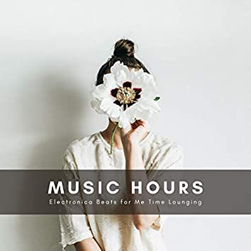 Music Hours - Electronica Beats For Me Time Lounging