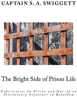 The Bright Side of Prison Life: Experiences, In Prison and Out, of an Involuntary Sojourner in Rebeldom