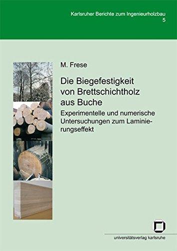 Die Biegefestigkeit von Brettschichtholz aus Buche: Experimentelle und numerische Untersuchungen zum Laminierungseffekt (Karlsruher Berichte zum Ingenieurholzbau)