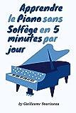 Apprendre le piano sans solfège en 5 minutes par jour !: Optez pour la facilité grâce à la méthode américaine !