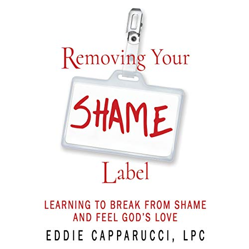 Removing Your Shame Label                   By:                                                                                                                                 Eddie Capparucci                               Narrated by:                                                                                                                                 Garrett Howard                      Length: 6 hrs and 30 mins     Not rated yet     Overall 0.0
