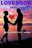 LOVE BOOK, pour couple: Notre histroire d'amour
