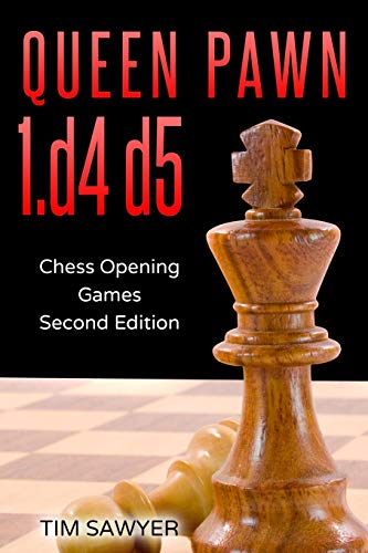 Queen Pawn 1.d4 d5: Chess Opening Games - Second Edition