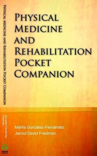 Compare Textbook Prices for Physical Medicine & Rehabilitation Pocket Companion 1 Edition ISBN 9781933864532 by Friedman MD, Jarrod David,Gonzalez-Fernandez MD  PhD, Marlis