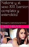 Nekane y el sexo XXX (version completa y extendida): Relato porno, novela erotica romantica