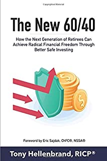 The New 60/40: How the Next Generation of Retirees Can Achieve Radical Financial Freedom through Better Safe Investing