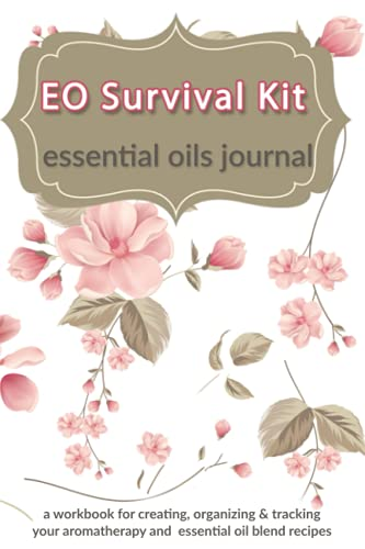 EO Survival Kit: Essential Oils Journal: A Workbook for Creating,...