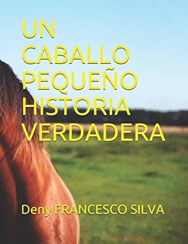 UN CABALLO PEQUEÑO HISTORIA VERDADERA: A LITTLE HORSE TRUE STORY