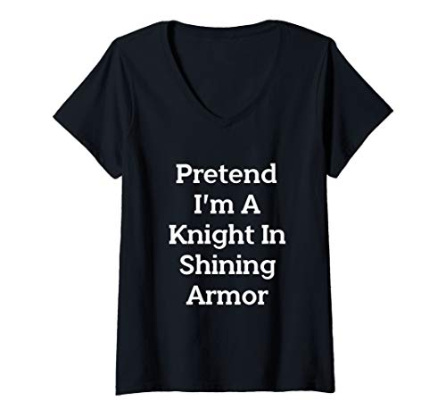 Womens Pretend I'm A Knight In Shining Armor Costume Fun Halloween V-Neck T-Shirt