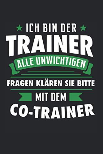 Ich bin der Trainer Alle unwichtigen Fragen klären sie bitte mit dem Co-Trainer: Co-Trainer & Trainer Notizbuch 6' x 9' Handball Geschenk für Fußballspieler & Fussball
