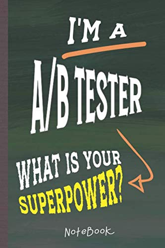 I\'m AB Tester What\'s Your Superpower?: Lined Notebook, 100 Pages, 6 x 9, Blank Journal To Write In
