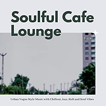Soulful Cafe Lounge - Urban Vogue Style Music With Chillout, Jazz, RnB And Soul Vibes. Vol. 10