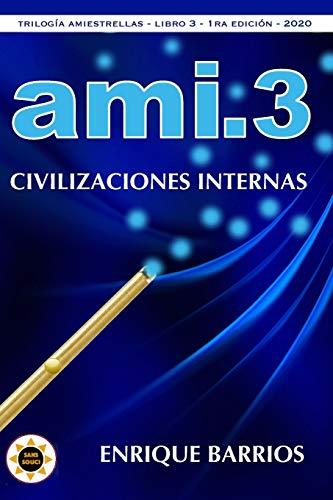 Ami 3 - Civilizaciones Internas (Trilogía Amiestrellas)