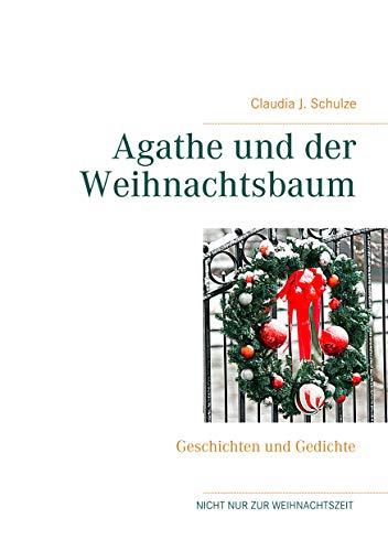 Agathe und der Weihnachtsbaum: Geschichten und Gedichte