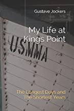 My Life at Kings Point: The Longest Days and The Shortest Years