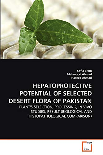 HEPATOPROTECTIVE POTENTIAL OF SELECTED DESERT FLORA OF PAKISTAN: PLANT'S SELECTION, PROCESSING, IN VIVO STUDIES, RESULT (BIOLOGICAL AND HISTOPATHOLOGICAL COMPARISON)