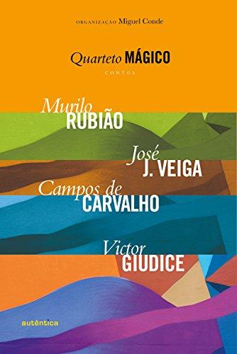 Quarteto mágico - Contos: Murilo Rubião, José J. Veiga, Campos de Carvalho, Victor Giudice
