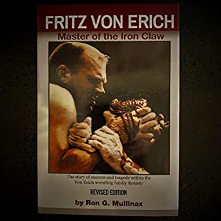 Fritz Von Erich     Revised Edition              Written by:                                                                                                                                 Ron Mullinax                               Narrated by:                                                                                                                                 Michael Soma                      Length: 9 hrs and 16 mins     Not rated yet     Overall 0.0