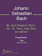 "St. John Passion: Part I, No. 13, ""Ach, mein Sinn, wo willt du"""
