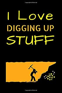 I Love Digging Up Stuff: Metal Detecting Log Book For Detectorist And Coin Whisperer To Keep Track of Metal Detector's Fin...