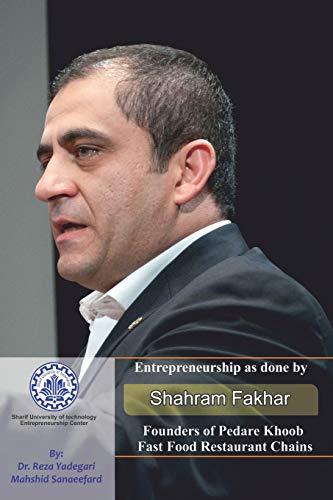Entrepreneurship as done by Shahram Fakhar: Founders of Pedare Khoob Fast Food Restaurant Chains (Iranian Great Entrepreneurs)