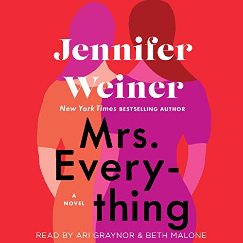Mrs. Everything     A Novel              By:                                                                                                                                 Jennifer Weiner                               Narrated by:                                                                                                                                 Ari Graynor,                                                                                        Beth Malone                      Length: 16 hrs and 45 mins     40 ratings     Overall 4.4