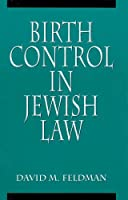 Birth Control in Jewish Law: Marital Relations, Contraception, and Abortion As Set Forth in the Classic Texts of Jewish Law by David Michael Feldman(1998-09-01)