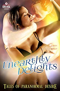 Unearthly Delights: Tales of Paranormal Desire (The ERWA Anthologies Book 1) by [Selena Kitt, Daddy X, Delores Swallows, Ian D. Smith, Jean Roberta, Lisabet Sarai, Mary Ramsey, Belinda LaPage]