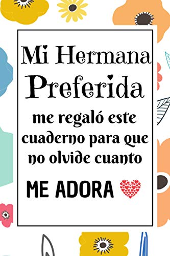 Mi Hermana Preferida: Regalo hermana mayor original , Diario Cuaderno de Notas A5 , Regalos originales para mujer , Regalo original para una hermana