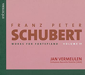 Schubert: Works for Fortepiano, Vol. IV