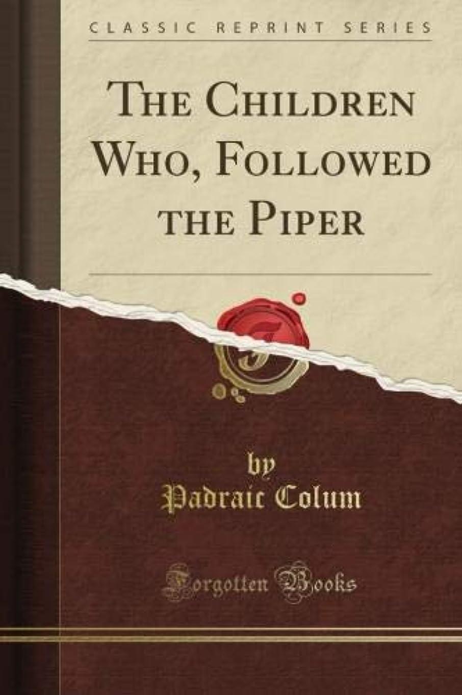 オリエンテーション外向き独立してThe Children Who, Followed the Piper (Classic Reprint)
