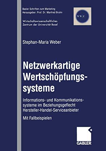 Netzwerkartige Wertschöpfungssysteme: Informations- und Kommunikationssysteme im Beziehungsgeflecht Hersteller-Handel-Serviceanbieter (Basler Schriften zum Marketing (2), Band 2)
