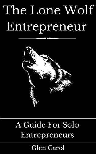 The Lone Wolf Entrepreneur Guide Book: A Guide For Solo Entrepreneurs (English Edition)