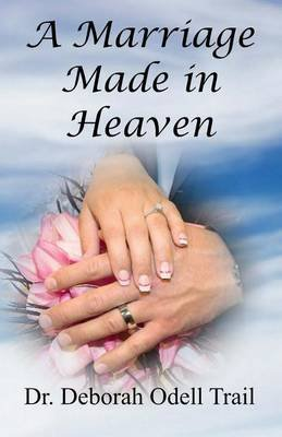 [(A Marriage Made in Heaven)] [By (author) Deborah Odell Trail ] published on (August, 2013)