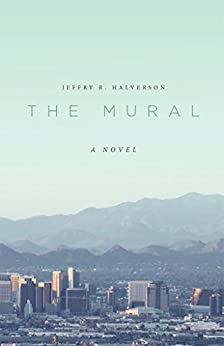 The Mural: A Novel by [Jeffry R. Halverson]