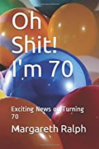 Oh Shit! I'm 70: Exciting News on Turning 70