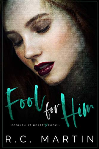 Fool for Him (Foolish at Heart Book 1) by [R.C.  Martin, Pink Ink Designs]