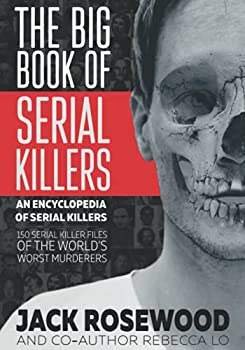 The Big Book of Serial Killers  An Encyclopedia of Serial Killers