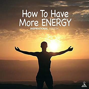 How to Have More Energy (Inspirational Speech) [feat. Jess Shepherd]