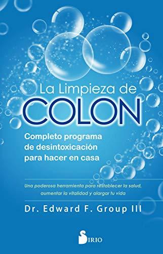 La limpieza de colon: Completo programa de desintoxicación
