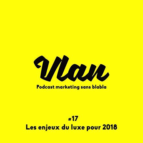 Les enjeux du luxe pour 2018 (Vlan 17) audiobook cover art