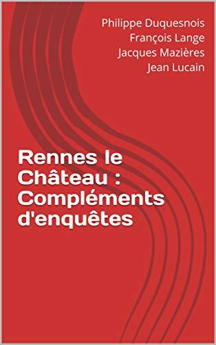 Rennes le Château : Compléments d'enquêtes