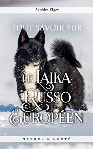 Couverture du livre Tout Savoir sur le Laïka Russo Européen (Mon Ami Le Chien)