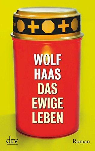Das ewige Leben: Roman (Brenner) by Wolf Haas(1. November 2011)