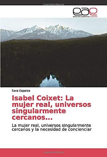 Isabel Coixet: La mujer real, universos singularmente cercanos...: La mujer real, universos...