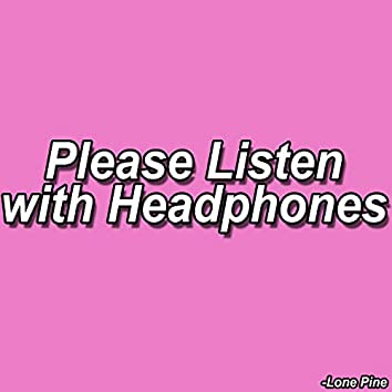 Please Listen with Headphones