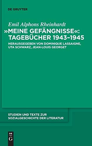 """""""Meine Gefängnisse"""": Tagebücher 1943 - 1945: Emil Alphons Rheinhardts Tagebücher 1943 bis 1945 (Studien und Texte zur Sozialgeschichte der Literatur, 125, Band 125)"""